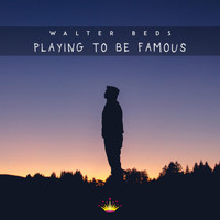Walter Beds - Playing To Be Famous