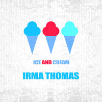 Irma Thomas - Ice And Cream