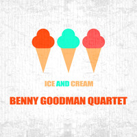 Benny Goodman Quartet - Ice And Cream