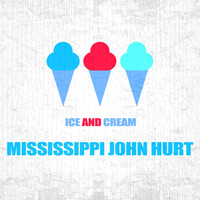 Mississippi John Hurt - Ice And Cream