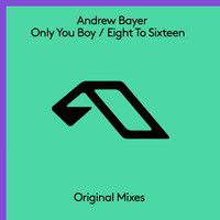 Andrew Bayer - Only You Boy / Eight To Sixteen