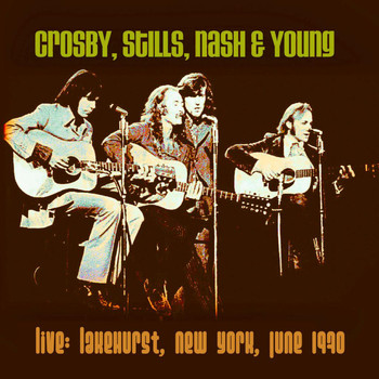 Crosby, Stills, Nash & Young - Live: Lakehurst, New York City, June 1970