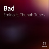 Emino featuring Thunah Tunes - Bad