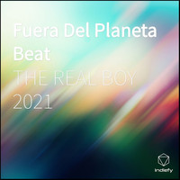 THE REAL BOY 2021 - Fuera Del Planeta Beat
