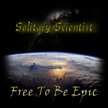 Solitary Scientist - Free 2 Be Epic