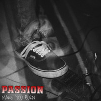 Passion - Make You Burn