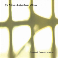 Tom Abbs & Frequency Response - The Animated Adventures of Knox