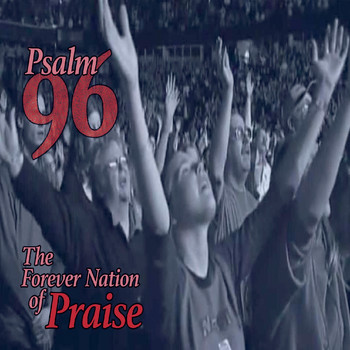 Psalm 96 - The Forever Nation of Praise