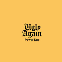 Ugly Again - Power Nap (Explicit)