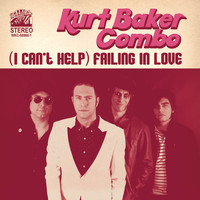 Kurt Baker Combo - (I Can't Help) Failing in Love