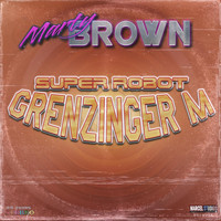 Marty Brown - Grenzinger M (feat. Staiff) [Super Robot]
