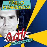 Pablo Francisco - Ouch! Live from San Jose! (Explicit)