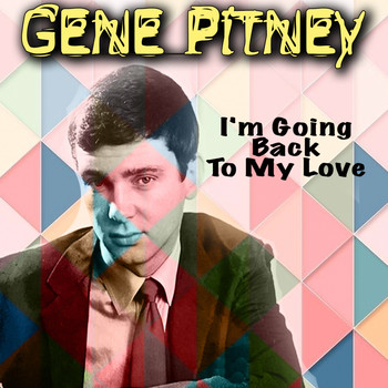 Gene Pitney - I'm Going Back To My Love