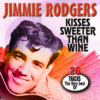 Jimmie Rodgers - Kisses Sweeter Than Wine (The Very Best Of)