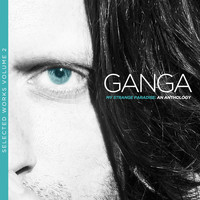 Ganga - My Strange Paradis (Selected Works, Vol. II) an Anthology