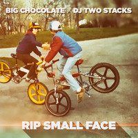 Big Chocolate & DJ Two Stacks - Rip Small Face