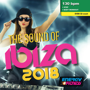 Various Artists - The Sound Of Ibiza 2018 (Mixed Compilation For Fitness & Workout - 130 Bpm / 32 Count - Ideal For Step & Body Workout)