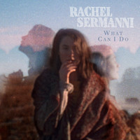 Rachel Sermanni - What Can I Do