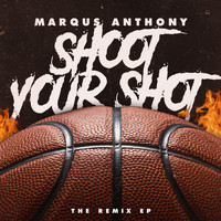 Marqus Anthony - Shoot Your Shot: The Remix EP