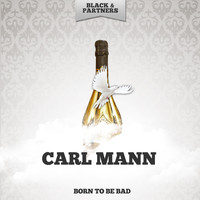 Carl Mann - Born to Be Bad
