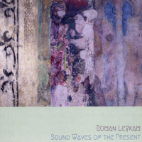 Roman Leykam - Sound Waves of the Present