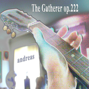 Andreas - The Gatherer, Op. 222