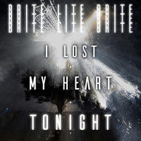 Brite Lite Brite - I Lost My Heart Tonight