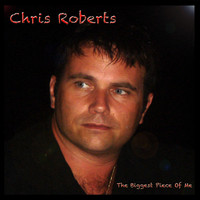 Chris Roberts - The Biggest Piece of Me