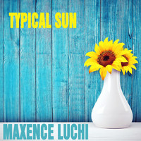 Maxence Luchi - Typical Sun