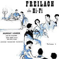 Murray Lehrer Ensemble - Freilach in Hi-Fi: Jewish Wedding Dances, Vol. 1