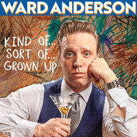 Ward Anderson - Kind Of…Sort Of…Grown Up