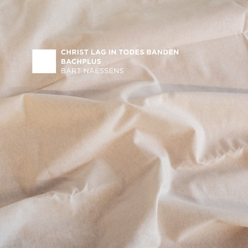 BachPlus & Bart Naessens - Christ lag in Todes Banden
