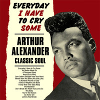 Arthur Alexander - Everyday I Have to Cry Some:Arthur Alexander Classic Soul