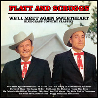 Flatt And Scruggs - We'll Meet Again Sweetheart : Bluegrass Country Classics