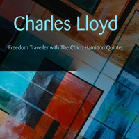 Charles Lloyd - Charles Lloyd: Freedom Traveller with The Chico Hamilton Quintet