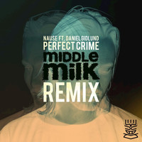 Nause featuring Daniel Gidlund - Perfect Crime (Middle Milk Remix)