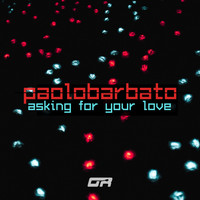 Paolo Barbato - Asking for Your Love