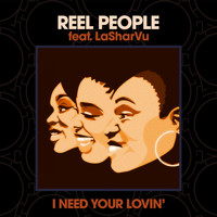 Reel People - I Need Your Lovin'