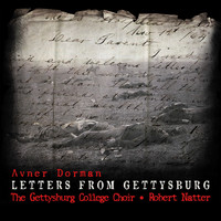 The Gettysburg College Choir and Robert Natter - Dorman: Letters from Gettysburg