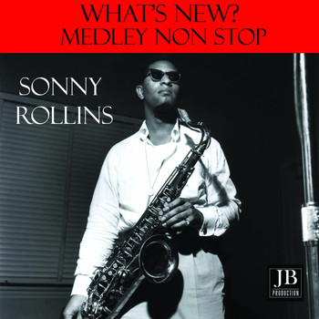 Sonny Rollins - What's New? Medley: If I Would Ever Leave You / Don't Stop the Carnival / Jungoso / Bluesongo / The Night Has a Thousand Eyes / Brownskin Girl