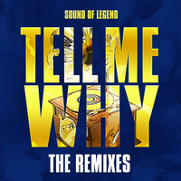 Sound of Legend - Tell Me Why (The Remixes)