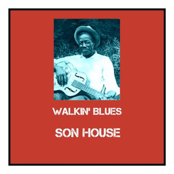 Son House - Walkin' Blues (Explicit)