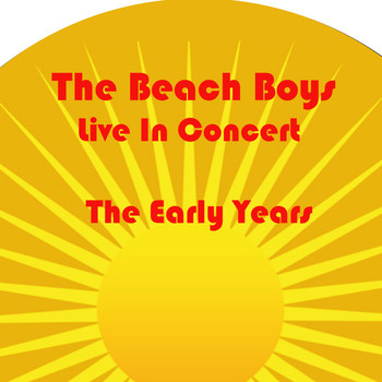 The Beach Boys - Beach Boys Live In Concert The Early Years (Live)