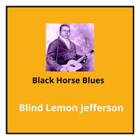 Blind Lemon Jefferson - Black Horse Blues