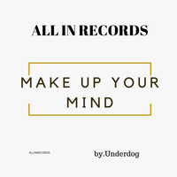 Underdog - Make Up Your Mind (Explicit)