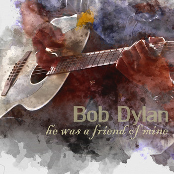 Bob Dylan - He Was a Friend of Mine