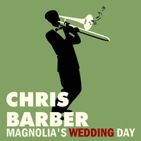 Chris Barber - Magnolia's Wedding Day