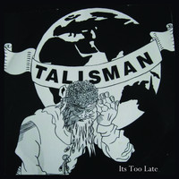 Talisman - It's Too Late