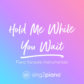 Sing2Piano - Hold Me While You Wait (Piano Karaoke Instrumentals)
