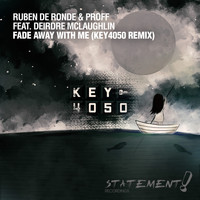 Ruben de Ronde & PROFF feat. Deirdre McLaughlin - Fade Away With Me (Key4050 Remix)